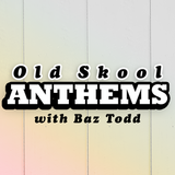 Baz Todd's Old School Anthems