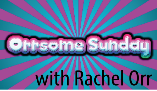 ORRsome Sunday with Rachel Orr