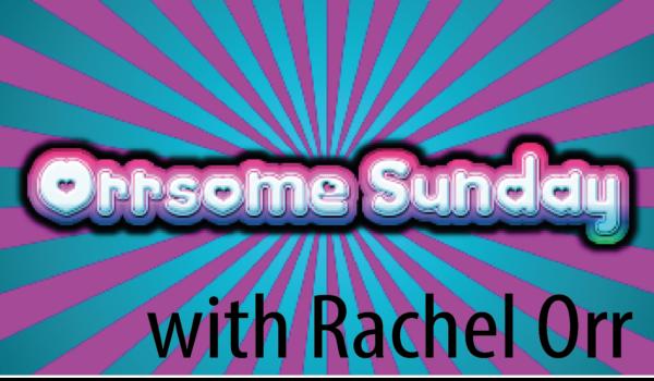 ORRsome Sunday with Rachel Orr